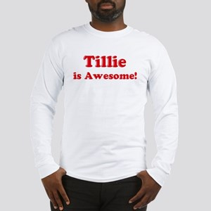 Tillie is Awesome Long Sleeve T-Shirt