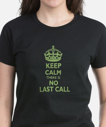 Keep calm there is no last call, green T-Shirt