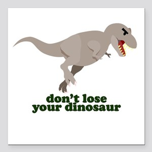 """Don't Lose Your Dinosaur Square Car Magnet 3"""" x 3"""""""