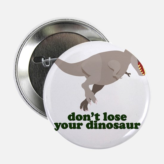 """Don't Lose Your Dinosaur 2.25"""" Button"""