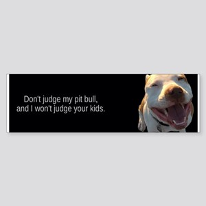 Don't judge my pit bull - BUMPER STICKER