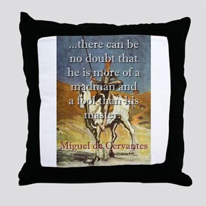 There Can Be No Doubt - Cervantes Throw Pillow