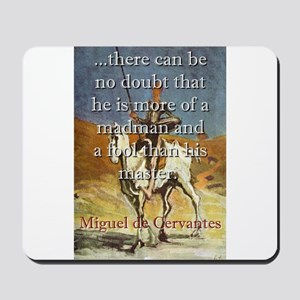 There Can Be No Doubt - Cervantes Mousepad