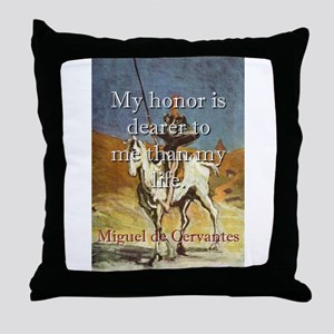 My Honor Is Dearer - Cervantes Throw Pillow