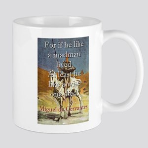 For If He Like A Madman Lived - Cervantes 11 oz Ce