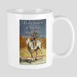 Every Man Is As Heaven Made Him - Cervantes 11 oz