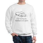 I'm having an Italian Love Affair Sweatshirt