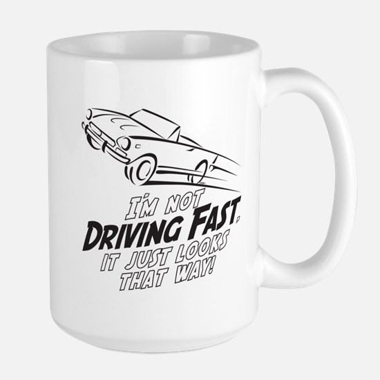 I'm not Driving Fast -A- Large Mug