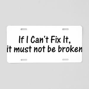 If I Cant Fix It, It Must Not Be Broken Aluminum L