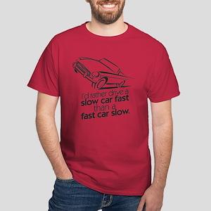 drive a slow car fast Dark T-Shirt
