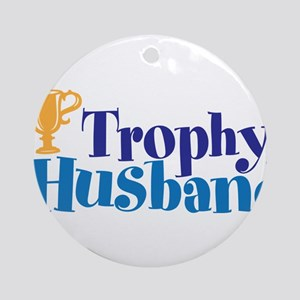 Trophy Husband Funny Valentine Ornament (Round)