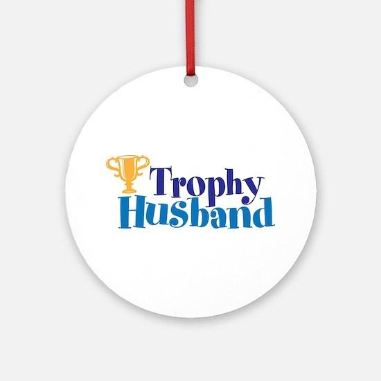 Trophy Husband Funny Valentine Ornament (Round)