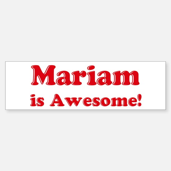 Mariam is Awesome Bumper Bumper Bumper Sticker