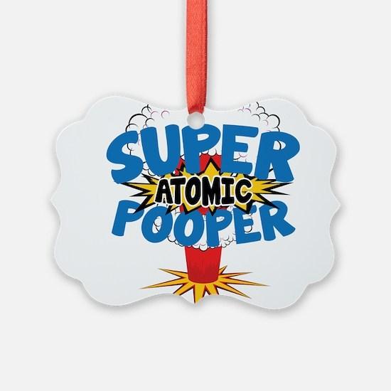 SUPER ATOMIC POOPER Ornament