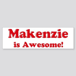 Makenzie is Awesome Bumper Sticker