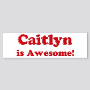 Caitlyn is Awesome Bumper Sticker