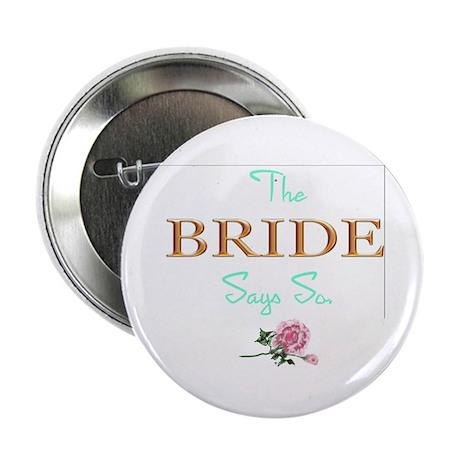 "The Bride Says So! 2.25"" Button"