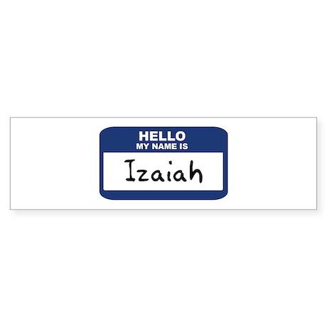 Hello: Izaiah Bumper Sticker