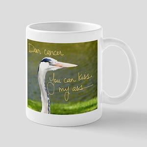 Dear Cancer, You can kiss my ass Mug