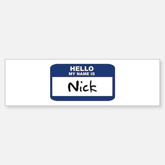 Hello: Nick Bumper Bumper Bumper Sticker