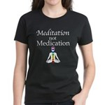 Meditation not Medication Women's Dark T-Shirt