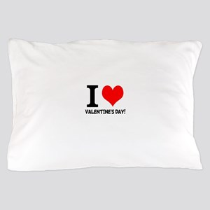 I LOVE VALENTINES DAY Pillow Case