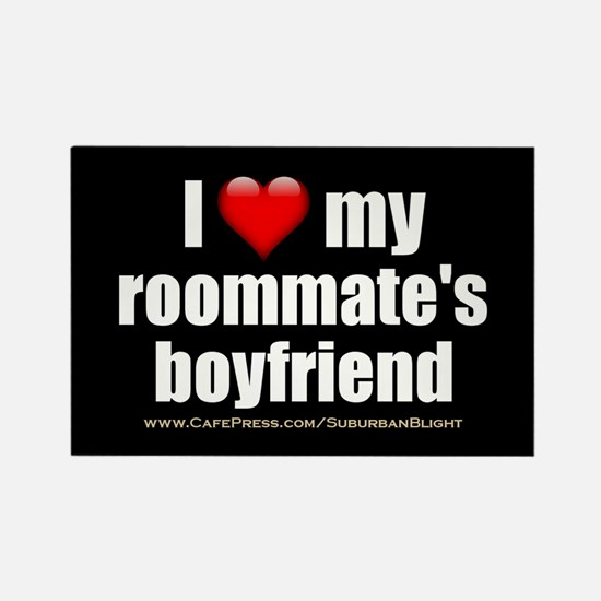 """Love Roommate's Boyfriend"" Rectangle Magnet"