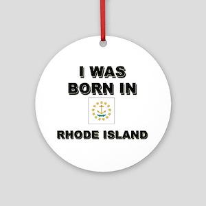 I Was Born In Rhode Island Ornament (Round)