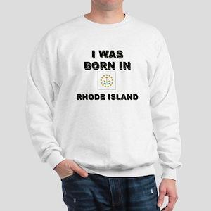 I Was Born In Rhode Island Sweatshirt
