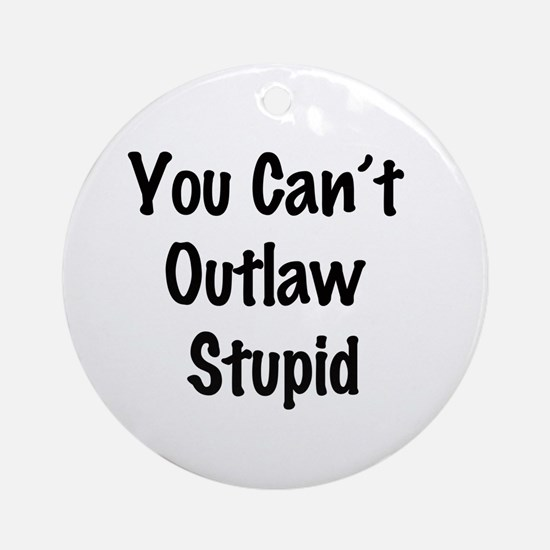 Outlaw stupid Round Ornament