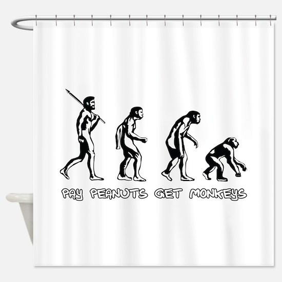 Pay Peanuts Get Monkeys Evolution Shower Curtain