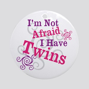 Im Not Afraid I Have Twins Ornament (Round)