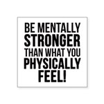Be mentally Stronger.. Square Sticker 3