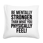 Be mentally Stronger.. Square Canvas Pillow