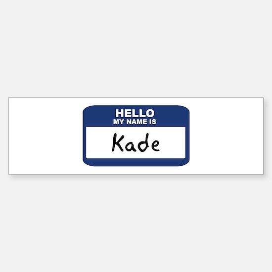 Hello: Kade Bumper Bumper Bumper Sticker