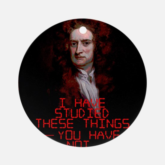 I Have Studied These Things - Isaac Newton Round O