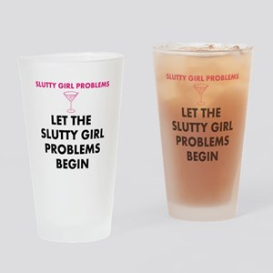 Drinking Glass LET THE SLUTTY GIRL PROBLEMS BEGIN