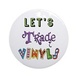 Let's Trade Vinyls Ornament (Round)