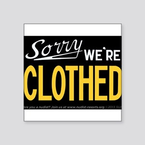"Sorry - WE'RE CLOTHED Square Sticker 3"" x 3"""