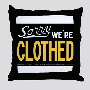 Sorry - WE'RE CLOTHED Throw Pillow