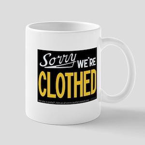 Sorry - WE'RE CLOTHED Mug