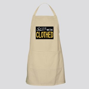 Sorry - WE'RE CLOTHED Apron