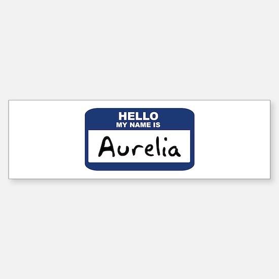 Hello: Aurelia Bumper Bumper Bumper Sticker