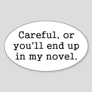 Careful, or you'll end up in my novel. Sticker