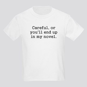 Careful, or you'll end up in my novel. T-Shirt