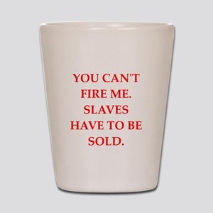 slaves Shot Glass