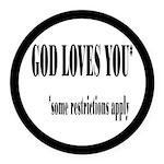 God Loves You Restrictions Apply Round Car Magnet