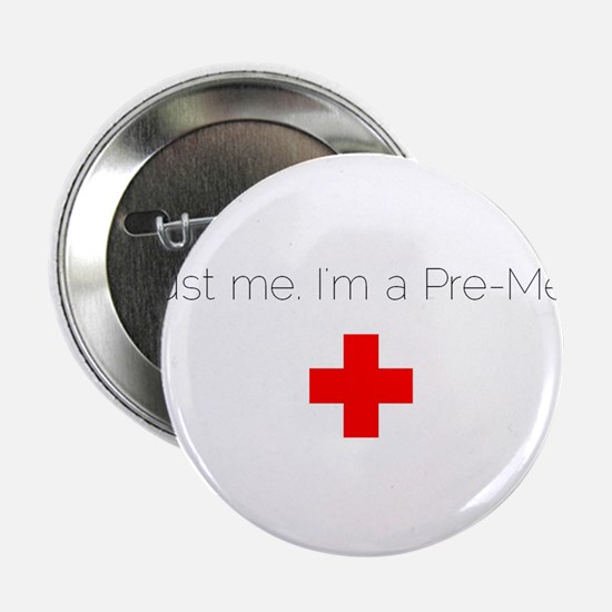 "Trust me. I'm a Pre-Med. 2.25"" Button"
