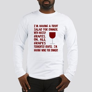 I'm having wine for dinner Long Sleeve T-Shirt