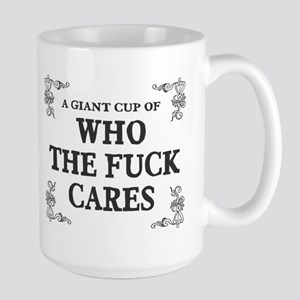 Giant cup of who the fuck cares Large Mug